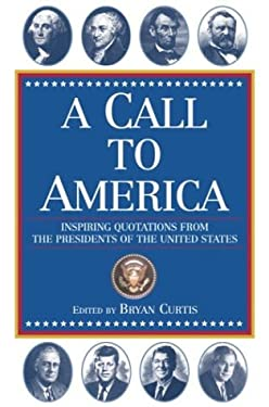 A Call to America: Inspiring Quotations from the Presidents of the United States 9780517223239