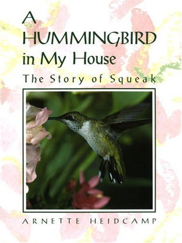 A Hummingbird in My House: The Story of Squeak 9780517577295