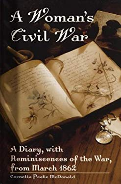 A Woman's Civil War: A Diary, with Reminiscences of the War, from March 1862 - McDonald, Cornelia Peake / Gwin, Minrose
