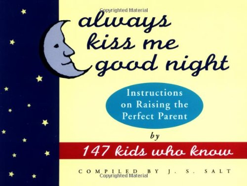 Always Kiss Me Good Night: Instructions on Raising the Perfect Parent by 147 Kids Who Know 9780517887387