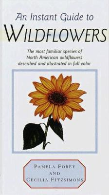 An Instant Guide to Wildflowers: The Most Familiar Species of North America Wildflowers Described and Illustrated in Full Color 9780517616758