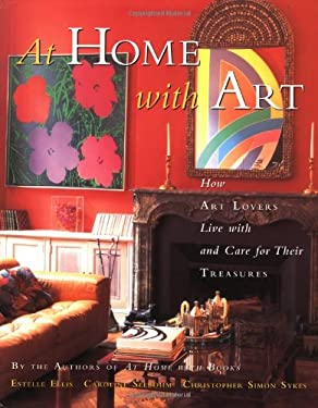 At Home with Art: How Art Lovers Live with and Care for Their Treasures 9780517708880