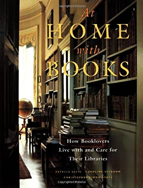 At Home with Books: How Booklovers Live with and Care for Their Libraries 9780517595008