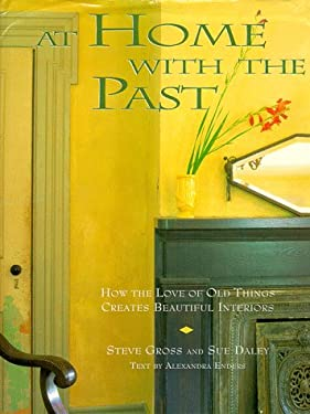 At Home with the Past: How the Love of Old Things Creates Beautiful Interiors 9780517703717