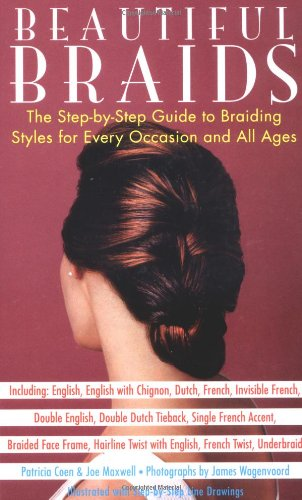Beautiful Braids: The Step-by-Step Guide to Braiding Styles for Every Occasion and All Ages Patricia Coen, Joe Maxwell and James Wagenvoord