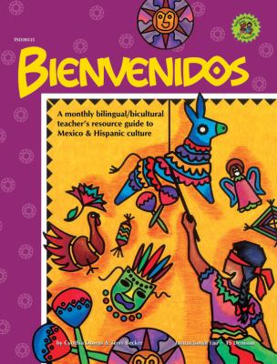 Bienvenidos: A Monthly Bilingual/Bicultural Teacher's Resource Guide To Mexico & Hispanic Culture 9780513020535