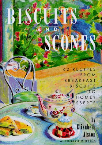 Biscuits and Scones: 62 Recipes from Breakfast Biscuits to Homey Desserts 9780517563458