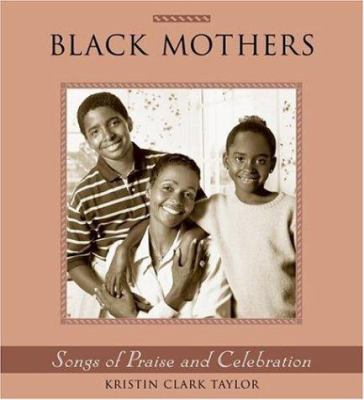 Black Mothers: Songs of Praise and Celebration 9780517229545