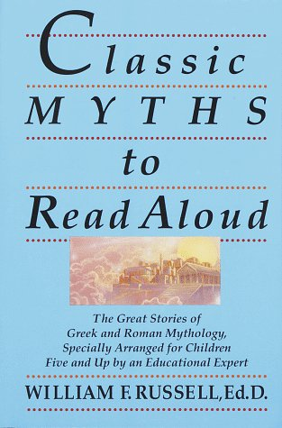 Classic Myths to Read Aloud: The Great Stories of Greek and Roman Mythology, Specially Arranged for Children Five and Up by an Educational Expert 9780517588376