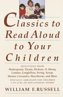 Classics to Read Aloud to Your Children: Selections from Shakespeare, Twain, Dickens, O.Henry, London, Longfellow, Irving Aesop, Homer, Cervantes, Haw 9780517587157