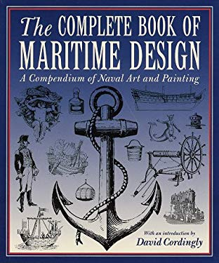 Complete Book of Maritime Design: A Compendium of Naval Art and Painting 9780517160725