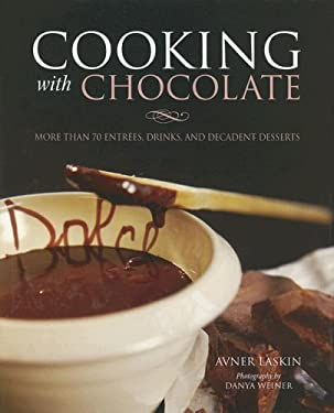 Cooking with Chocolate: More Than 70 Entrees, Drinks, and Decadent Desserts 9780517229415