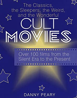 Cult Movies: The Classics, the Sleepers, the Weird, and the Wonderful