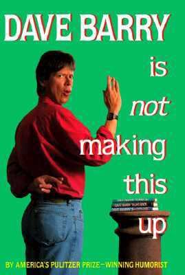 Dave Barry Is Not Making This Up 9780517595749