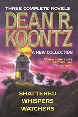 Dean R. Koontz: A New Collection: Shattered; Whispers; Watchers 9780517073698