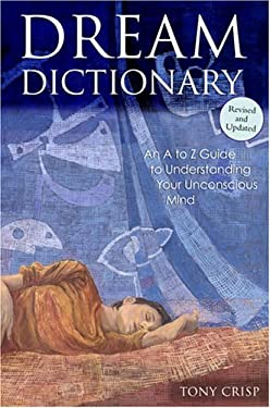 Dream Dictionary: An A to Z Guide to Understanding Your Unconscious Mind 9780517224656