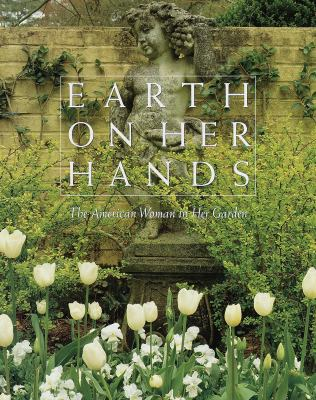Earth on Her Hands: The American Woman in Her Garden 9780517705612