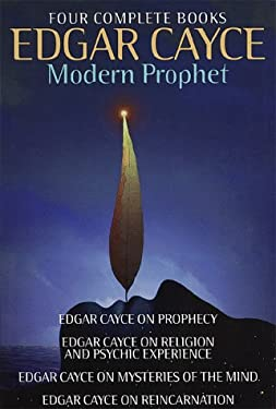 Edgar Cayce: Modern Prophet: Edgar Cayce on Prophecy; Edgar Cayce on Religion and Psychic Experience; Edgar Cayce on Mysteries of the Mind; Edgar C 9780517697023
