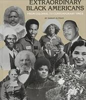 Extraordinary Black Americans from Colonial to Contemporary Times