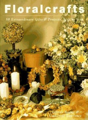 Floralcrafts: 50 Extraordinary Gifts and Projects, Step by Step 9780517884812