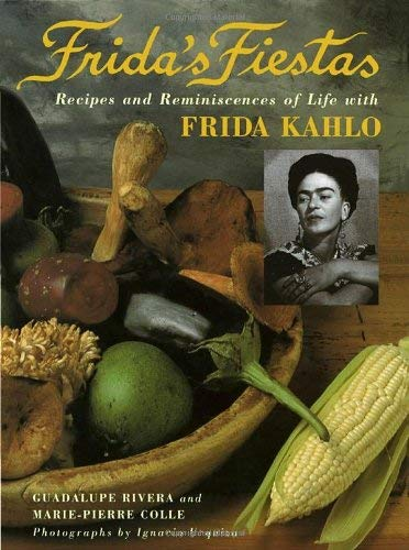 Frida's Fiestas: Recipes and Reminiscences of Life with Frida Kahlo 9780517592359