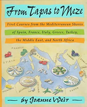 From Tapas to Meze: First Courses from the Mediterranean Shores of Spain, France, Italy, Greece, Turkey, the Middle East, and North Africa 9780517589625