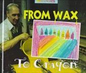 From Wax to Crayon: A Photo Essay 1665021