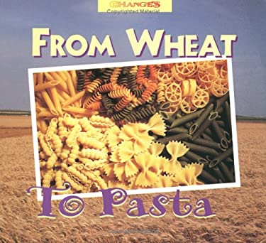 From Wheat to Pasta 9780516260693