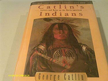 George Catlin's Letters & Notes of North American Indians 9780517147443