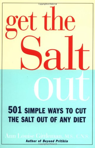 Get the Salt Out: 501 Simple Ways to Cut the Salt Out of Any Diet 9780517886540