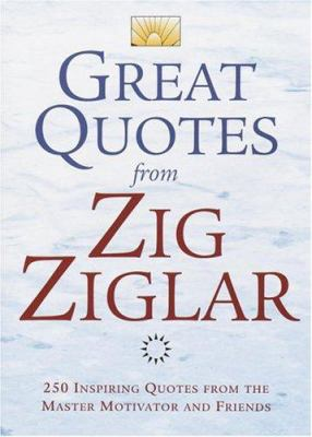 Great Quotes from Zig Ziglar: 250 Inspiring Quotes from the Master Motivator and Friends 9780517223376