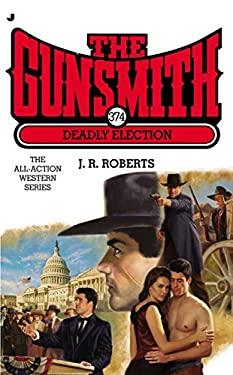 Gunsmith #374: Deadly Election 9780515153156