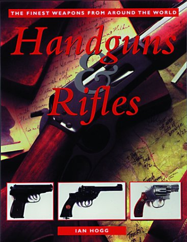 Handguns & Rifles: The Finest Weapons from Around the World 9780517161425