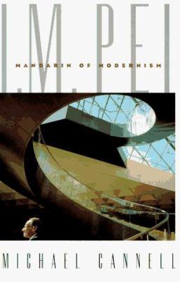 I.M. Pei: Mandarin of Modernism