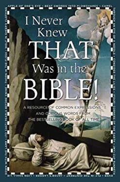 I Never Knew That Was in the Bible: A Resource of Common Expressions and Curious Words from the Bestselling Book of All Time 9780517223147