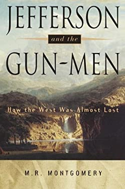 Jefferson and the Gun-Men: How the West Was Almost Lost 9780517702123