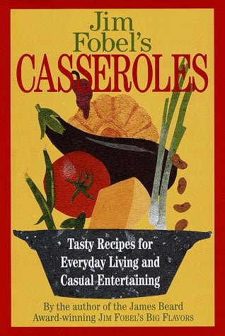 Jim Fobel's Casseroles: Tasty Recipes for Everyday Living and Casual Entertaining 9780517704561