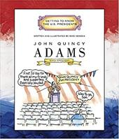 John Quincy Adams: Sixth President 1825-1829 1669424