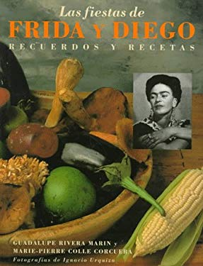 Las Fiestas de Frida y Diego (Frida's Fiestas Spanish-Language Edition): Recipes and Recollections of Life with Frida Kahlo 9780517700440