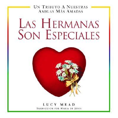 Las Hermanas Son Especiales: Un Tributo a Nuestras Amigas Mas Amadas 9780517221853