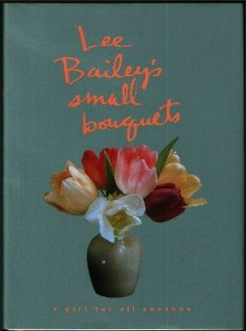 Lee Bailey's Small Bouquets:: A Gift for All Seasons 9780517575710