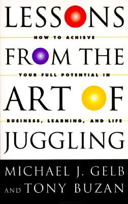 Lessons from the Art of Juggling: How to Achieve Your Full Potential in Business, Learning, and Life 9780517886557