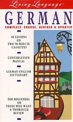 Living German, Revised (Cass/Book): The Complete Living Language Course 9780517590416