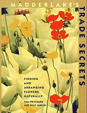 Madderlake's Trade Secrets: Finding & Arranging Flowers Naturally 9780517881583