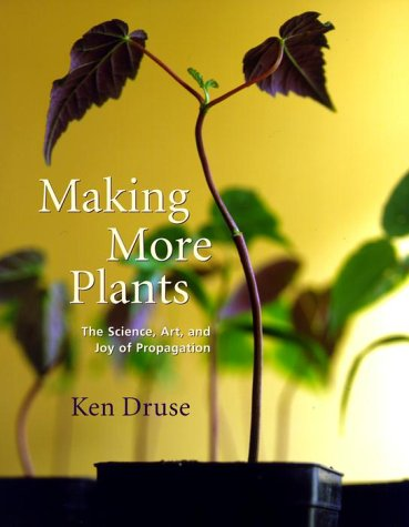 Making More Plants: The Science, Art, and Joy of Propagation 9780517707876