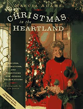 Marcia Adams Christmas in the Heartland: Recipes, Decorations, and Traditions for Joyous Celebrations 9780517585726
