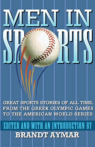 Men in Sports: Great Sport Stories of All Time, from the Greek Olympic Games to the American World Series 9780517883952