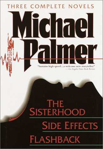 Michael Palmer: Three Complete Novels: The Sisterhood; Side Effects; Flashback 9780517149591