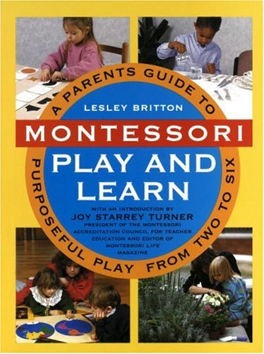 Montessori Play and Learn: A Parent's Guide to Purposeful Play from Two to Six 9780517591826