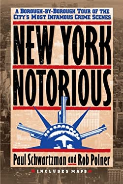 New York Notorious: A Borough-By-Borough Tour of the City's Most Infamous Crime Scenes 9780517586709